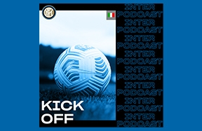 "Inter Podcast: ecco ""Kick off"", per arrivare pronti al match"